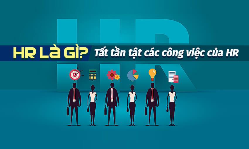 HR là gì ? Tất tần tật các công việc của HR