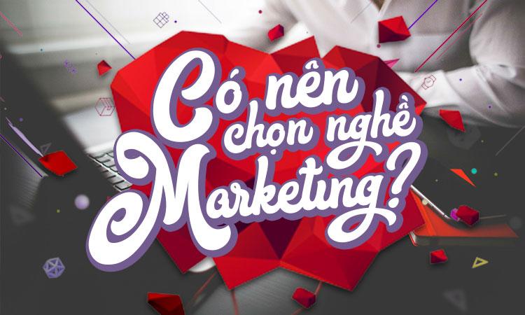 Có nên chọn nghề Marketing?