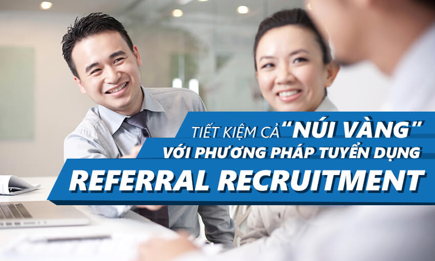 """Referral Recruitment – Phương pháp tuyển dụng giúp bạn tiết kiệm được cả """"núi vàng""""!"""