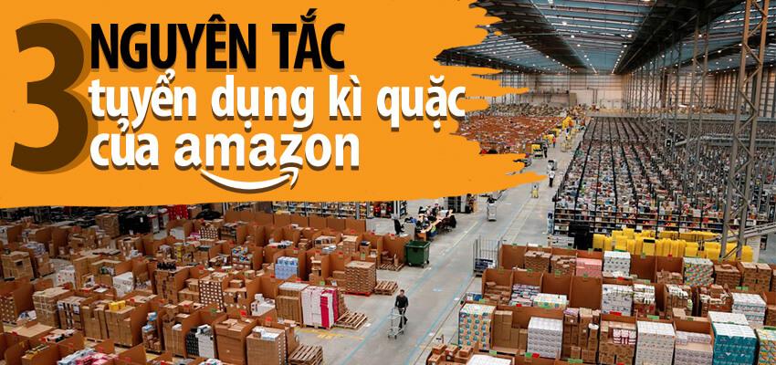 Nguyên tắc tuyển dụng giúp Amazon chưa-một-lần bỏ sót người tài