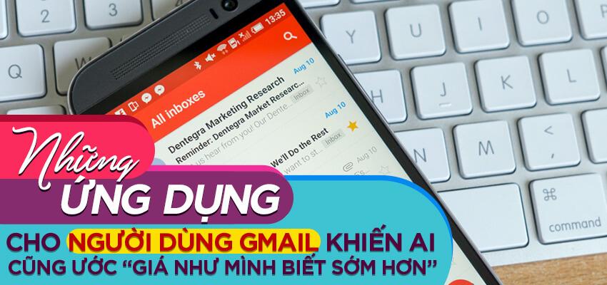 """Những ứng dụng dành cho người dùng Gmail khiến ai cũng ước """"giá như mình biết sớm hơn"""" (Phần 1)"""