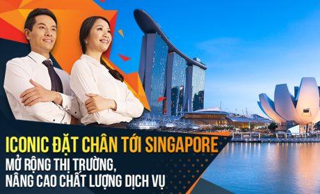 Iconic đặt chân tới Singapore – mở rộng thị trường, nâng cao chất lượng dịch vụ