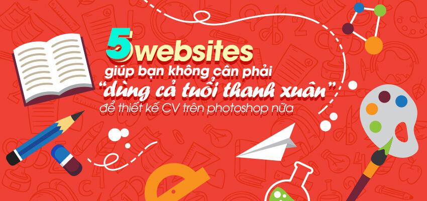 """5 website giúp bạn không cần phải """"dùng cả tuổi thanh xuân"""" để thiết kế CV trên photoshop nữa"""