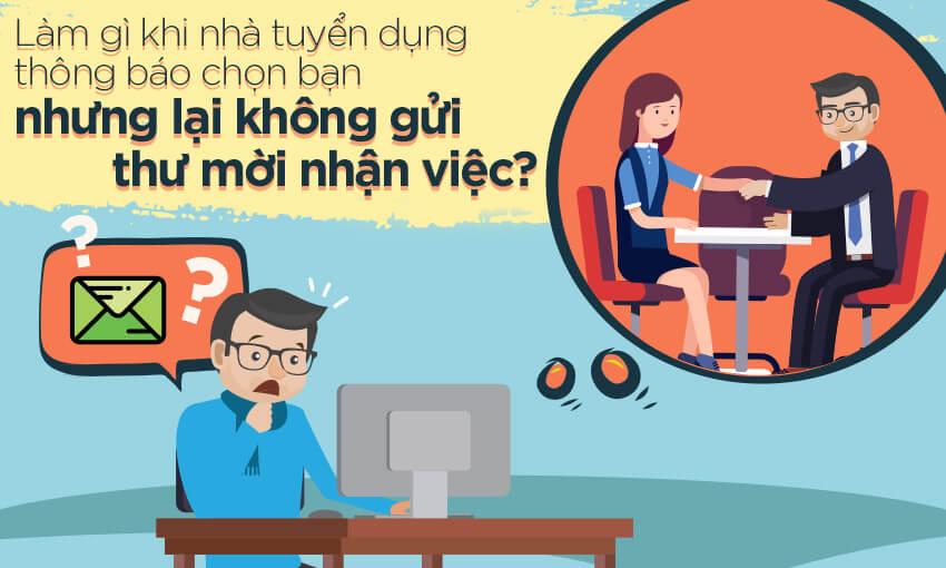 Làm gì khi nhà tuyển dụng thông báo chọn bạn nhưng lại không gửi thư mời nhận việc?