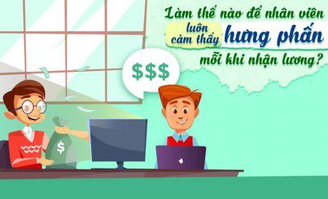 Làm thế nào để nhân viên luôn cảm thấy hưng phấn mỗi khi nhận lương?