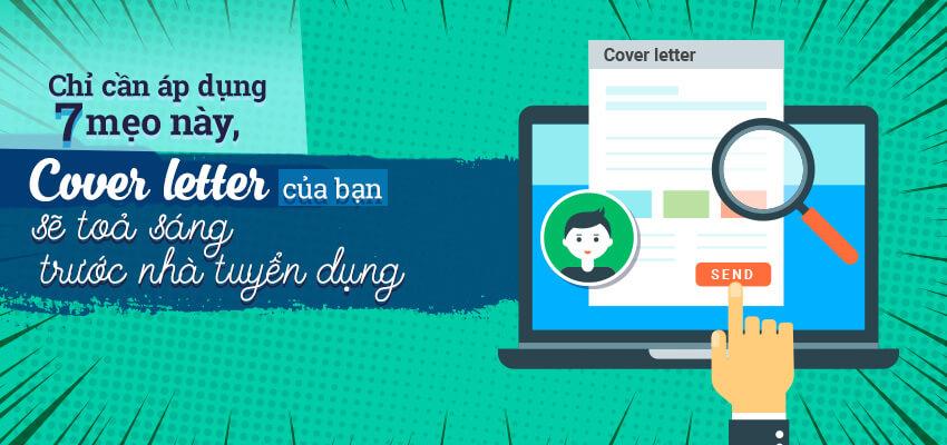 Chỉ cần áp dụng 7 mẹo này, Cover Letter của bạn sẽ tỏa sáng trước nhà tuyển dụng