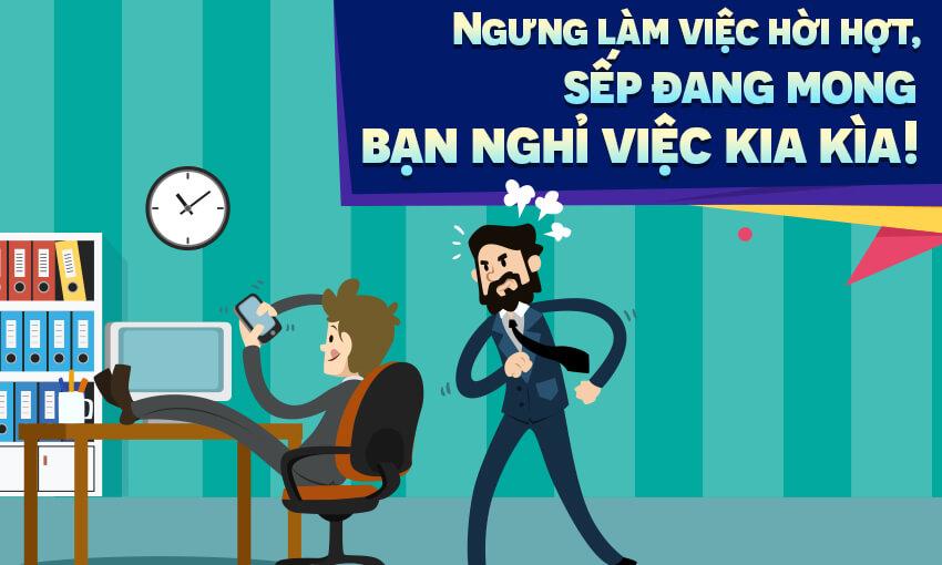 Ngưng làm việc hời hợt, sếp đang mong bạn nghỉ việc kia kìa!