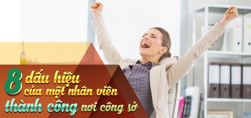 8 dấu hiệu của một nhân viên thành công nơi công sở