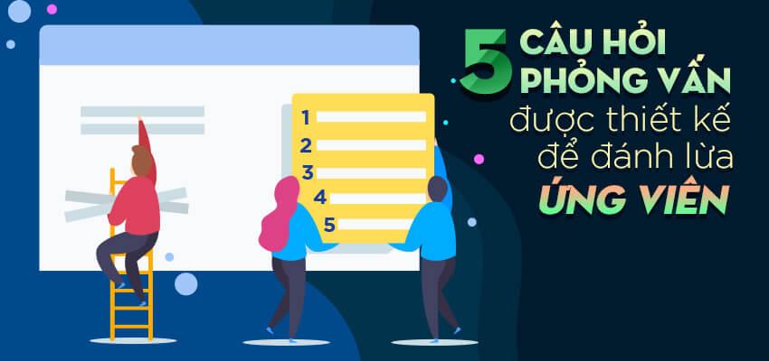 5 câu hỏi phỏng vấn được thiết kế để đánh lừa ứng viên