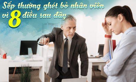 Sếp thường ghét bỏ nhân viên vì 8 điều sau đây