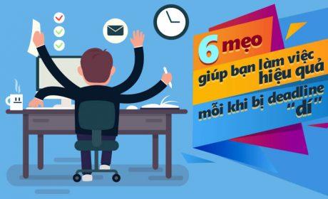 """6 mẹo giúp bạn làm việc hiệu quả mỗi khi bị deadline """"dí"""""""