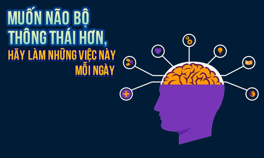 Muốn não bộ thông thái hơn, hãy làm những việc này mỗi ngày