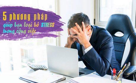 5 phương pháp giúp bạn loại bỏ stress trong công việc