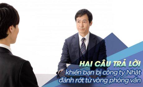 Hai câu trả lời khiến bạn bị công ty Nhật đánh rớt từ vòng phỏng vấn