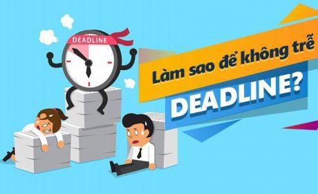 Làm sao để không trễ deadline?