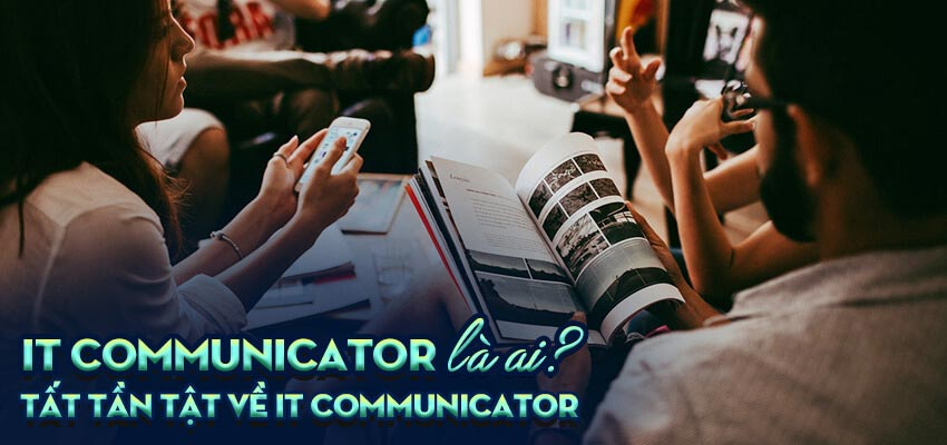 IT Communicator là ai? Tất tần tật về IT Communicator