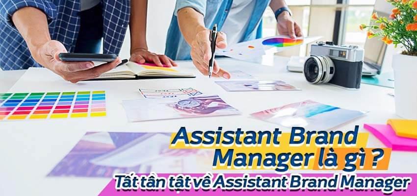 Assistant Brand Manager là gì? Tất tần tật về Assistant Brand Manager