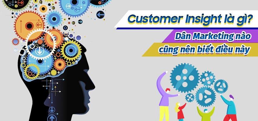 Customer Insight là gì? Dân Marketing nào cũng nên biết điều này.