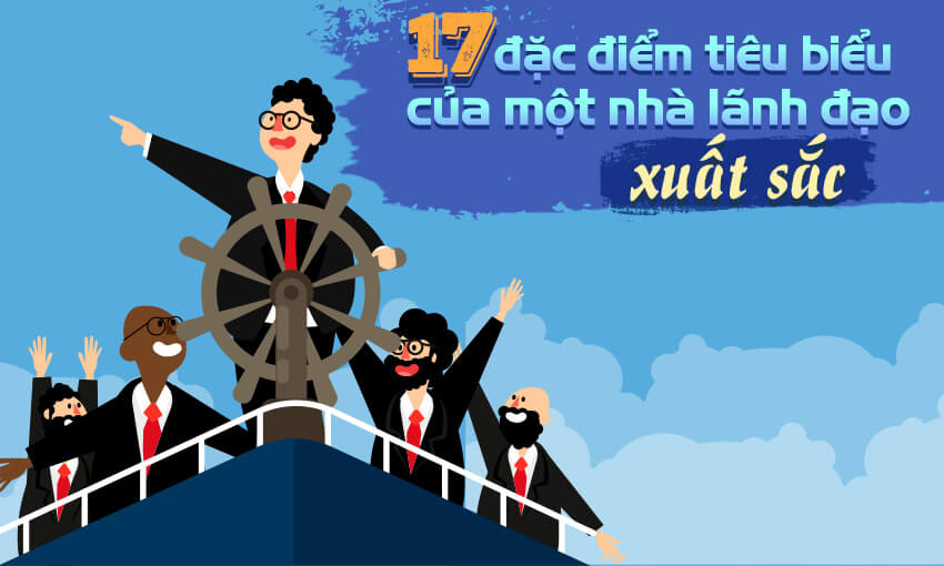 17 đặc điểm tiêu biểu của một nhà lãnh đạo xuất sắc