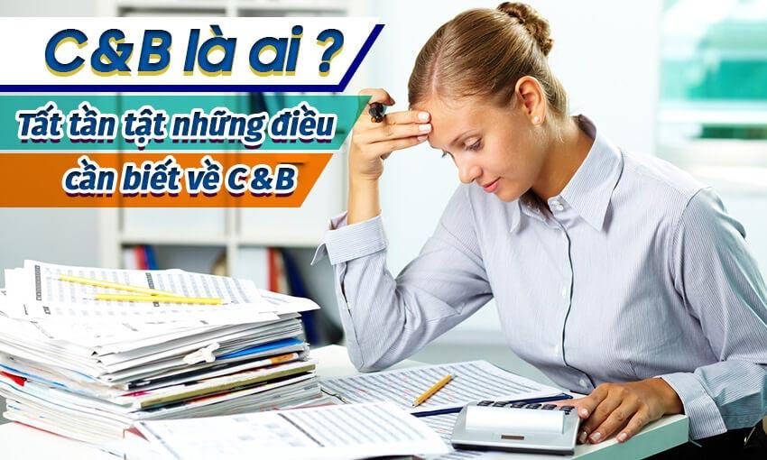 C&B là gì? Tất tần tật những điều cần biết về C&B