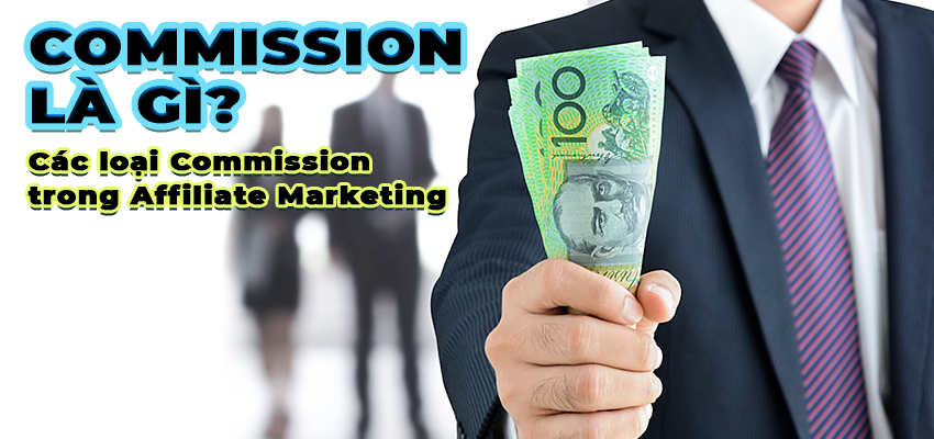 Commission là gì? Các loại Commission trong Affiliate Marketing