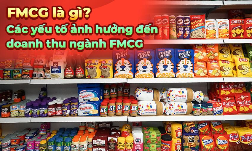 FMCG là gì? Các yếu tố ảnh hưởng đến doanh thu ngành FMCG