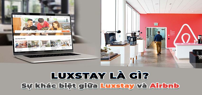 Luxstay là gì? Sự khác biệt giữa Luxstay và Airbnb