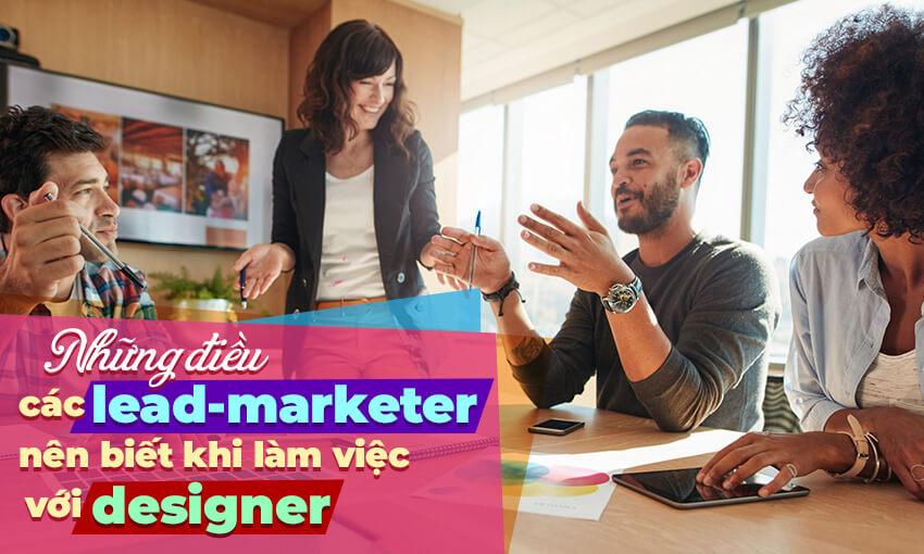Những điều các lead-marketer nên biết khi làm việc với designer