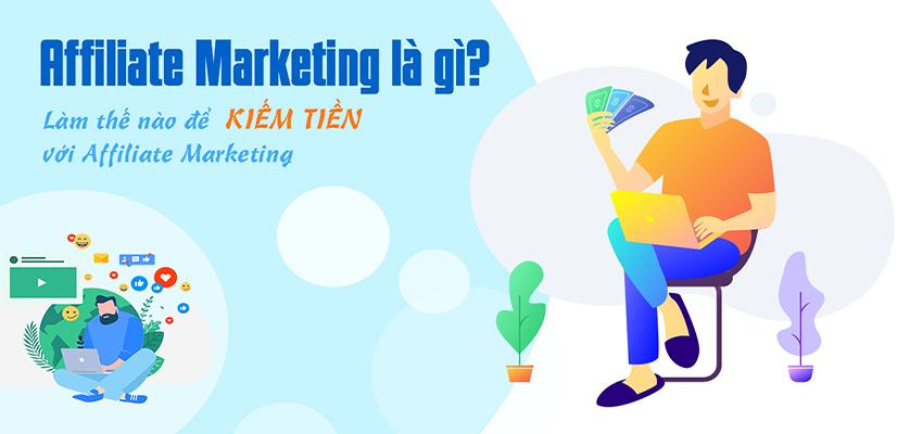 Affiliate Marketing là gì? Làm thế nào để kiếm tiền với Affliliate Marketing