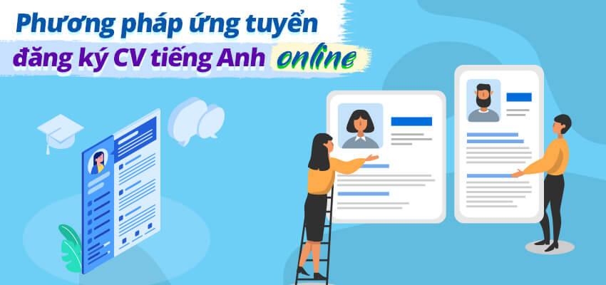 Phương pháp ứng tuyển, đăng ký CV tiếng Anh online