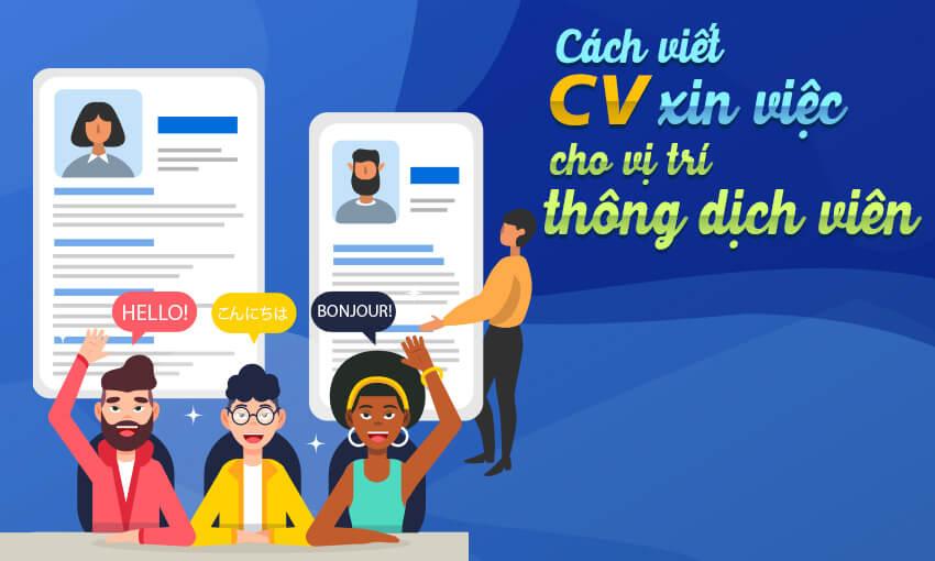 Cách viết CV xin việc cho vị trí thông dịch viên