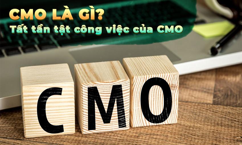 CMO là gì? Tất tần tật công việc của CMO