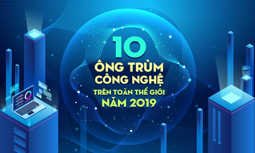 """10 """"ông trùm"""" ngành công nghệ trên toàn thế giới năm 2019"""