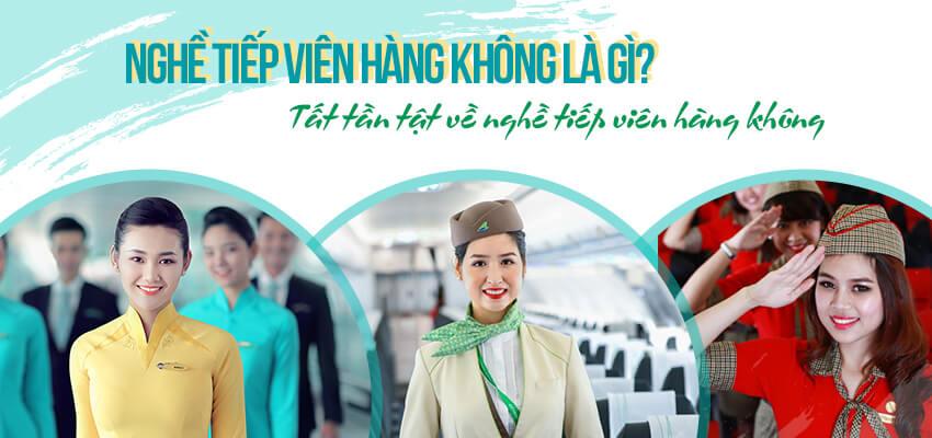 Nghề tiếp viên hàng không là gì? Tất tần tật về nghề tiếp viên hàng không