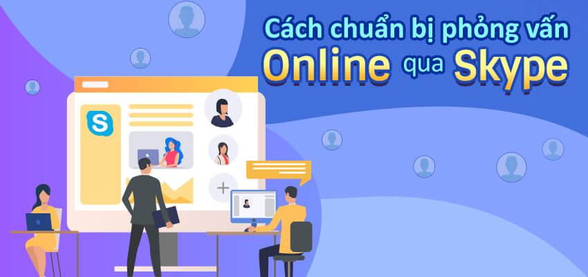 Cách chuẩn bị phỏng vấn Online qua Skype