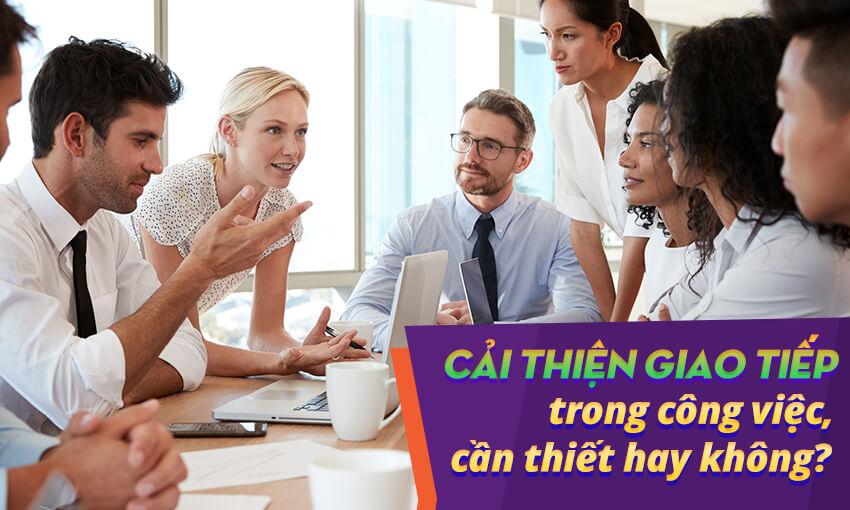 Cải thiện giao tiếp trong công việc, cần thiết hay không?