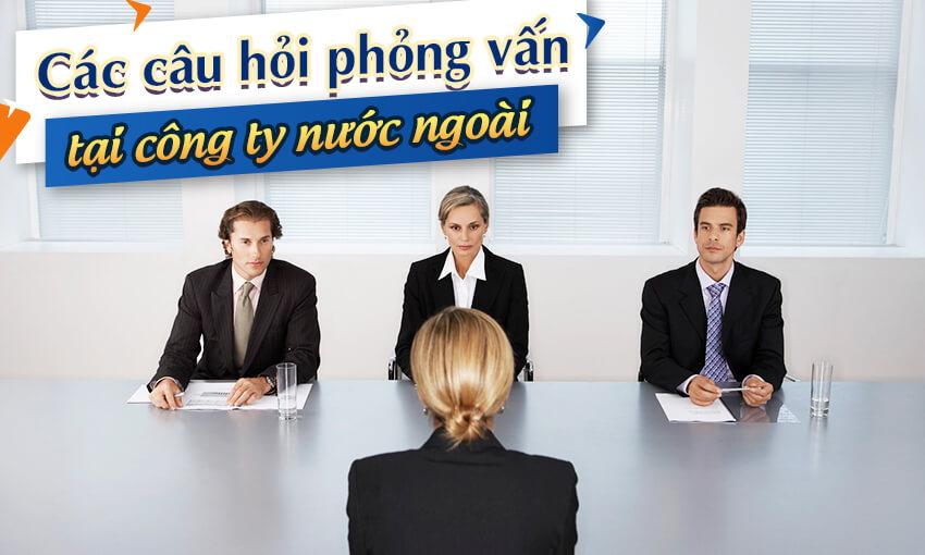 Các câu hỏi phỏng vấn tiếng Anh tại công ty nước ngoài