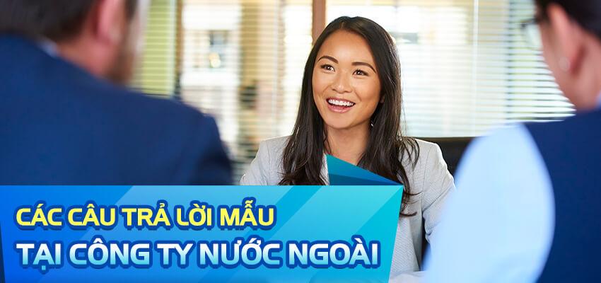 Các câu trả lời mẫu tiếng Anh tại Công ty nước ngoài