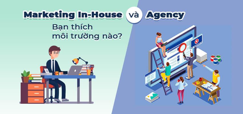 Marketing In-House và Agency? Bạn thích hợp môi trường nào hơn?