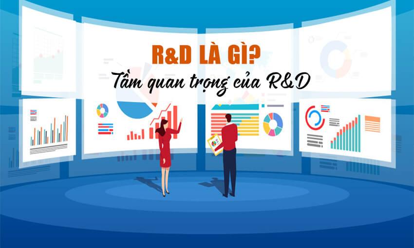 R&D là gì? Tầm quan trọng của R&D