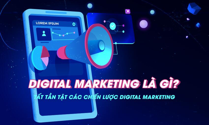 Digital Marketing là gì? Tất tần tật các chiến lược Digital Marketing