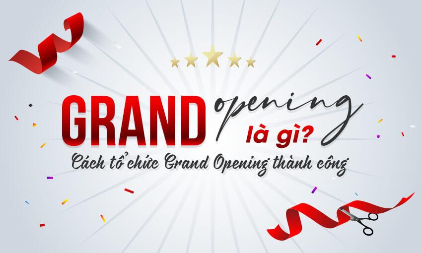 Grand Opening là gì? Cách tổ chức Grand Opening thành công