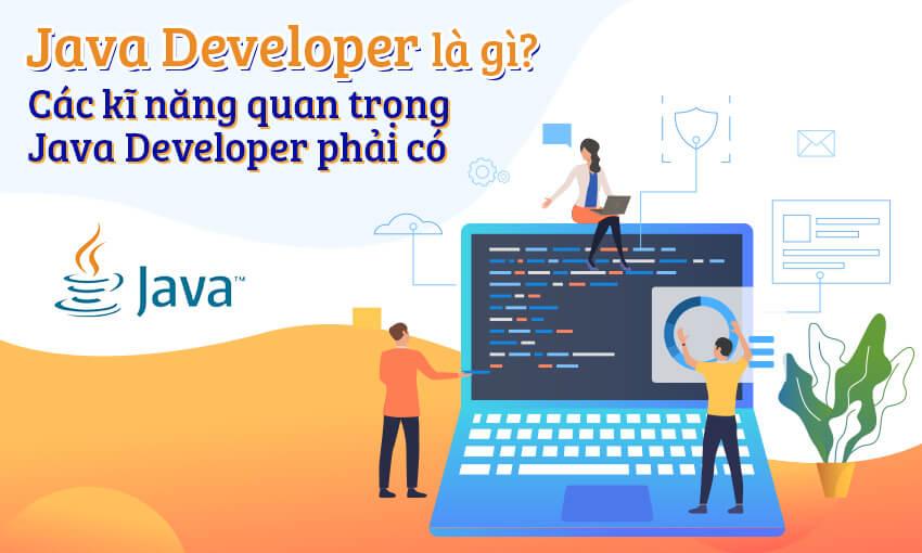 Java Developer là gì? Các kĩ năng quan trọng Java Developer phải có