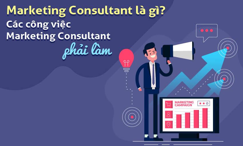 Marketing Consultant là gì? Các công việc Marketing Consultant phải làm