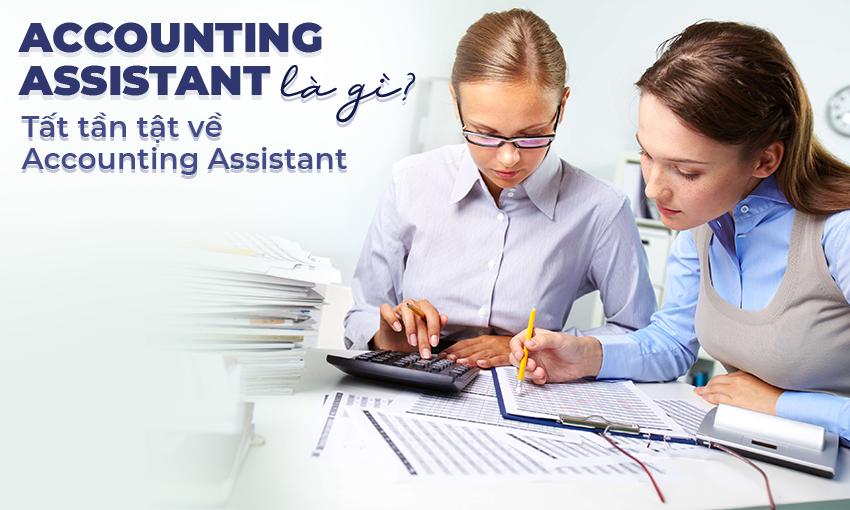 Accounting Assistant là gì? Tất tần tần về Accounting Assistant