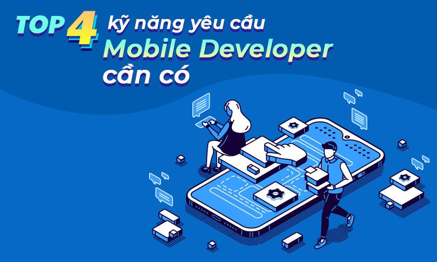 Top 4 kỹ năng yêu cầu Mobile Developer cần có