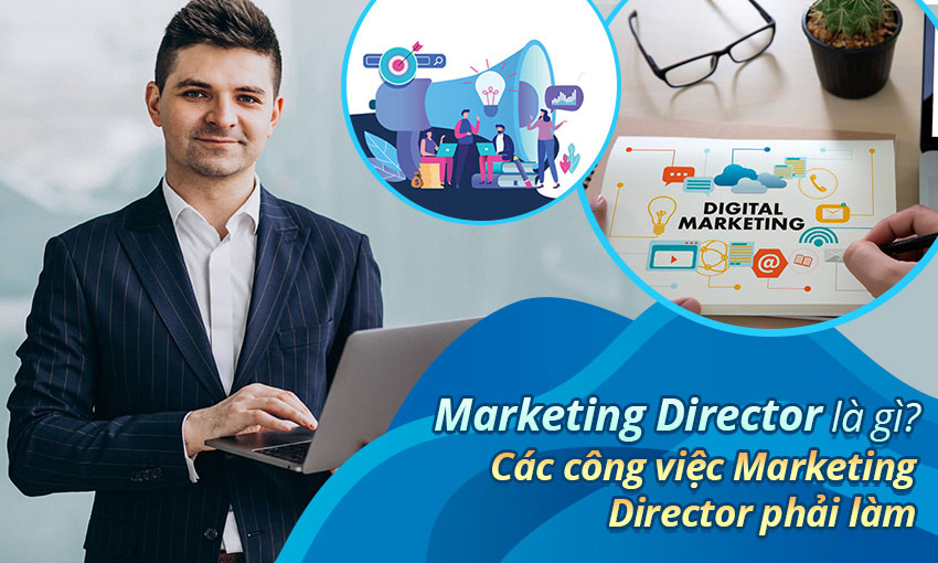 Marketing Director là gì? Các công việc Marketing Director phải làm