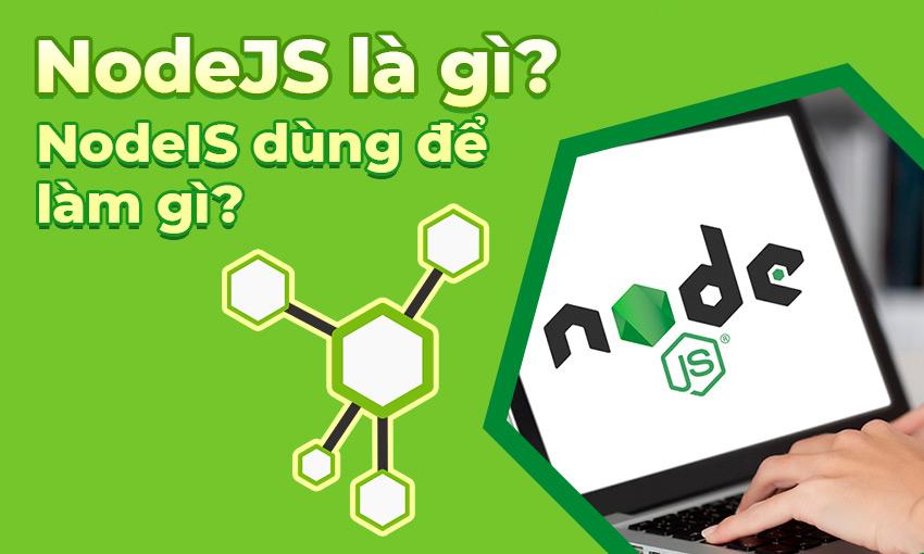 Node.js là gì? Node.js dùng để làm gì?